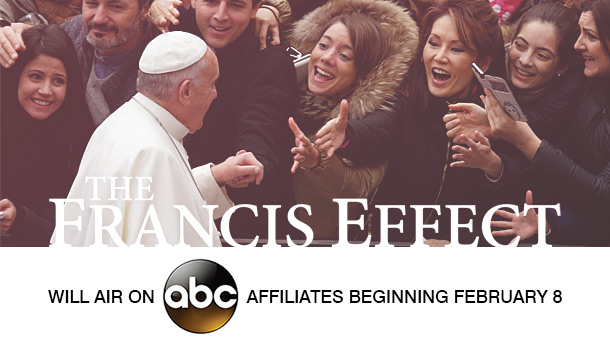 """The Francis Effect"" Documentary to air on ABC Television Affiliates in the USA"