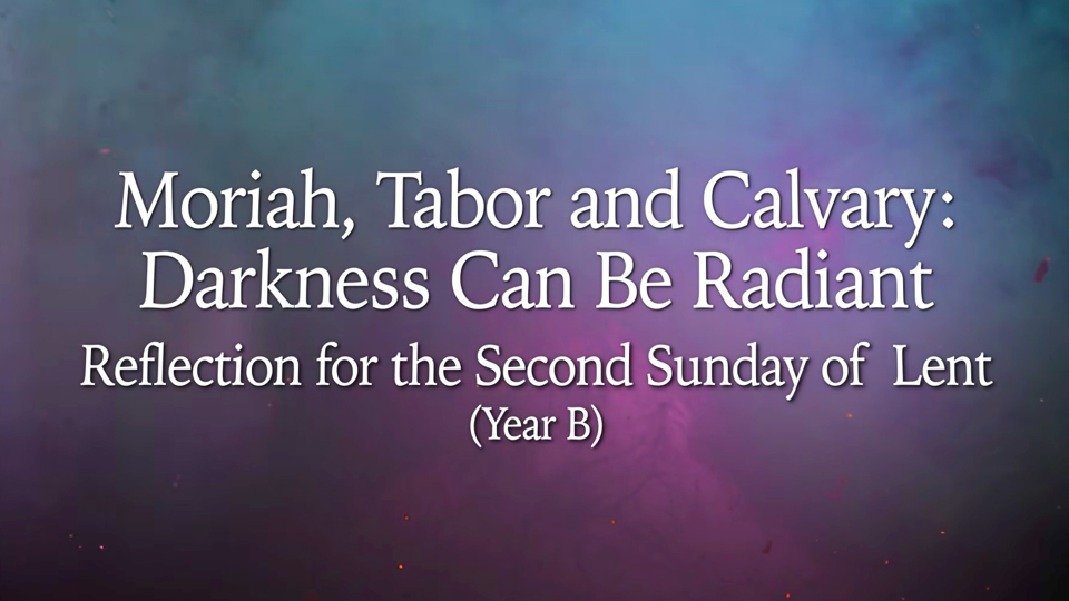 Moriah, Tabor and Calvary: Darkness Can Be Radiant