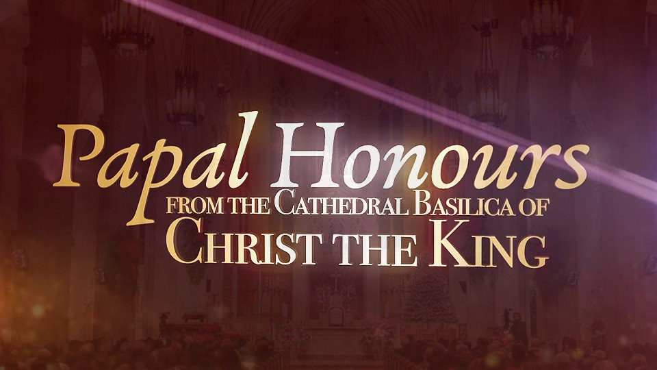 Conferring of Papal Honours at <br/>Cathedral Basilica of Christ the King 2018
