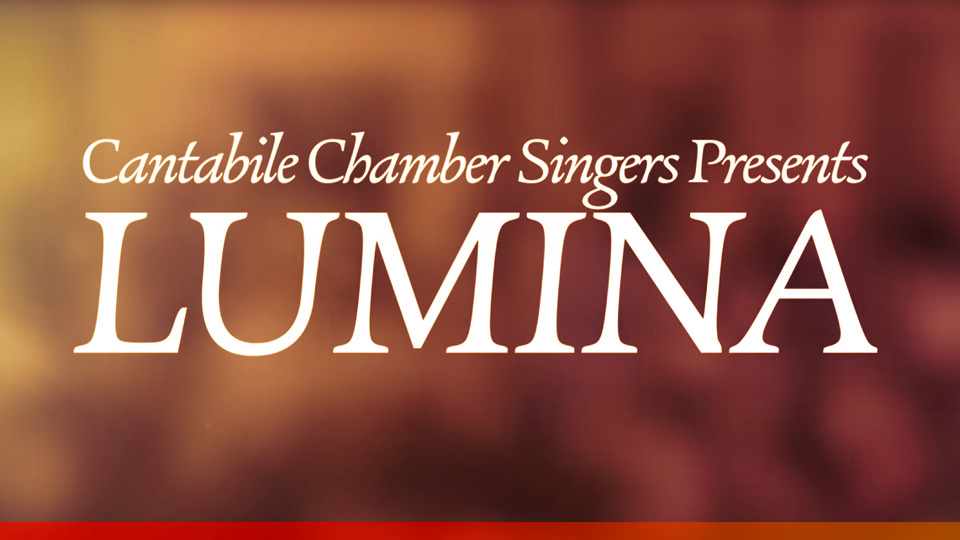 Coming this Saturday: LUMINA – A Chamber Choir Concert