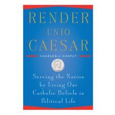 Render Unto Caesar, Charles J. Chaput