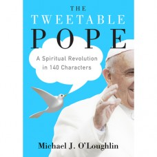 The Tweetable Pope: A Spiritual Revolution in 140 Characters (Free Shipping US & Canada only)