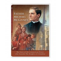 Father Michael McGivney - The Story of the founder of The Knights of Columbus
