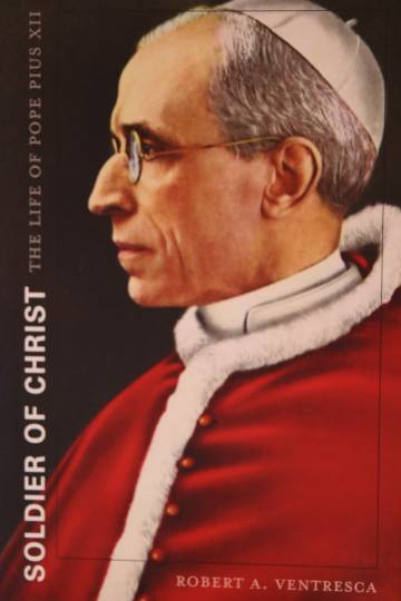 Cover of Soldier of Christ: The Life of Pope Pius XII by Robert Ventresca