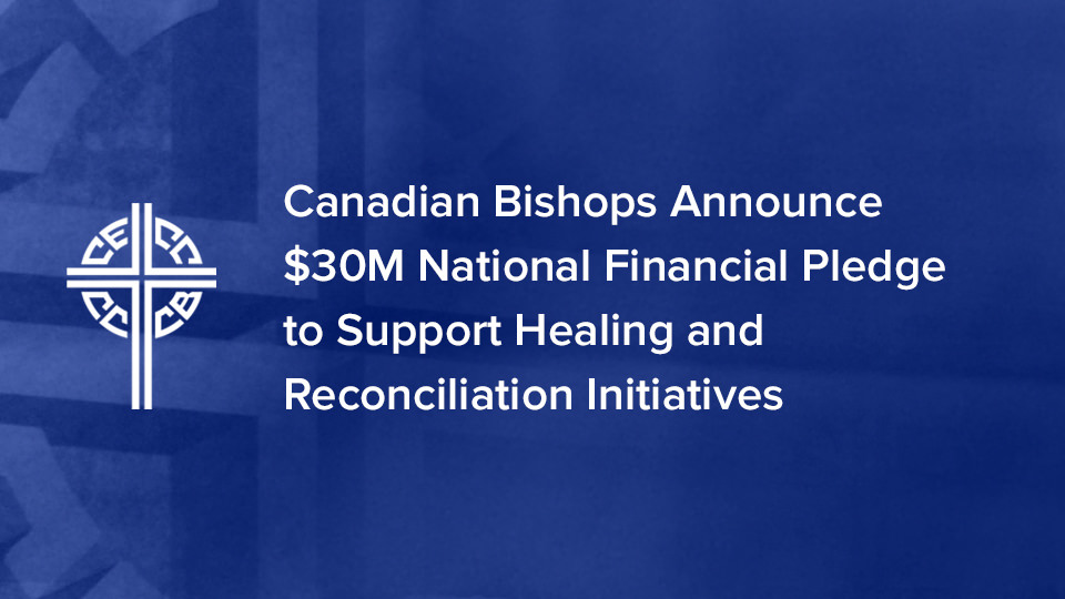 Canadian Bishops Announce $30M National Financial Pledge to Support Healing and Reconciliation Initiatives