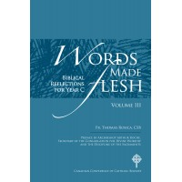 Words Made Flesh: Biblical Reflections for Year C