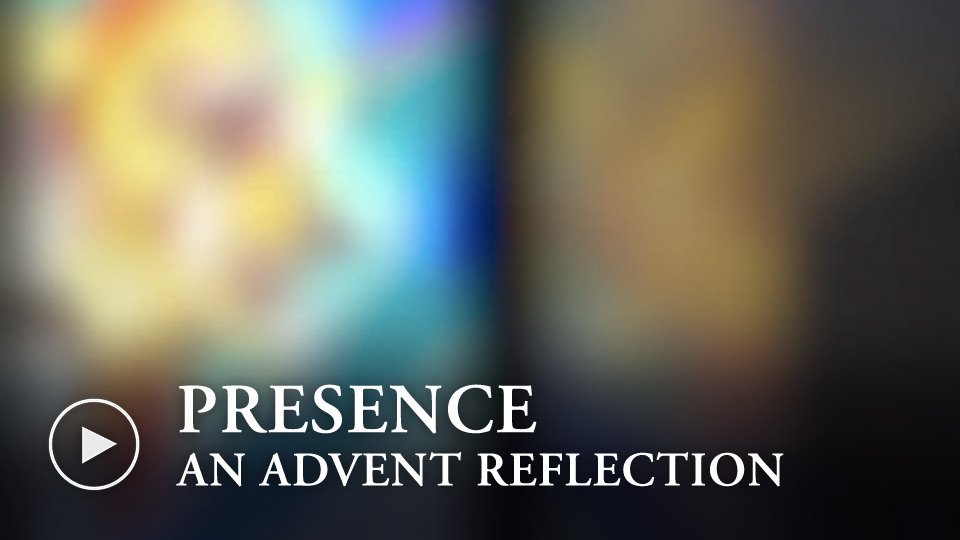 ADVENT REFLECTIONS - PRESENCE- watch now button