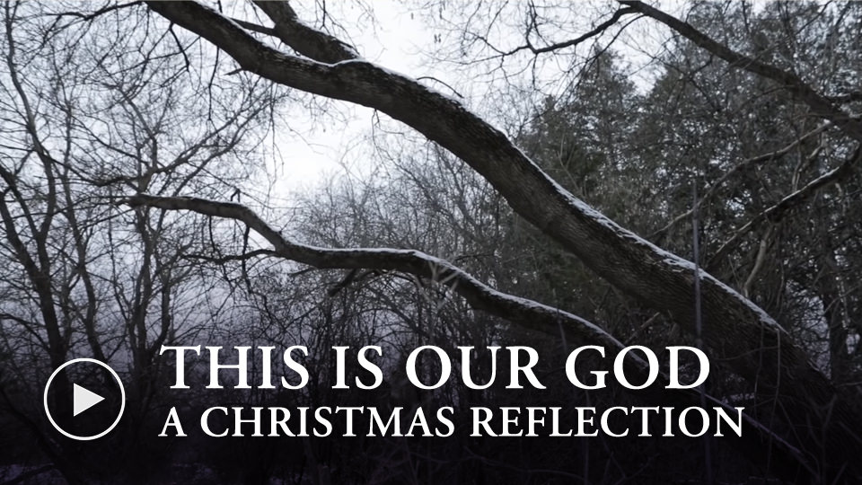Christmas Reflection - This is our God - watch now button