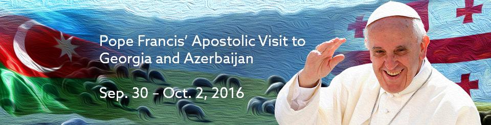 Pope Francis' Apostolic Visit to Georgia and Azerbaijan