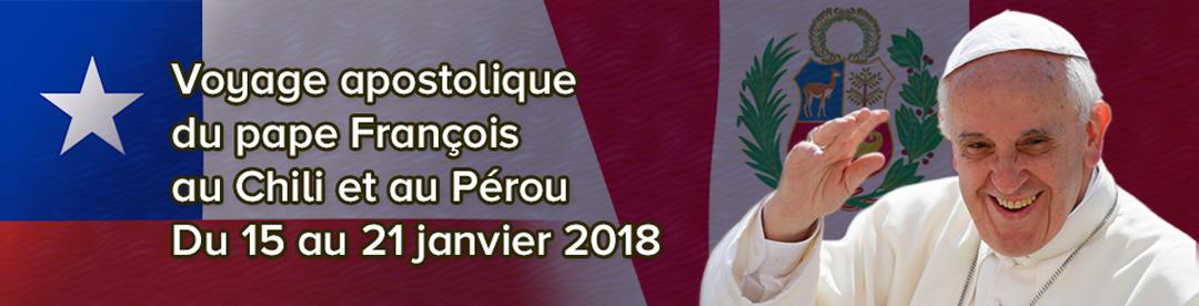 Voyage apostolique du pape François au Chili et au Pérou
