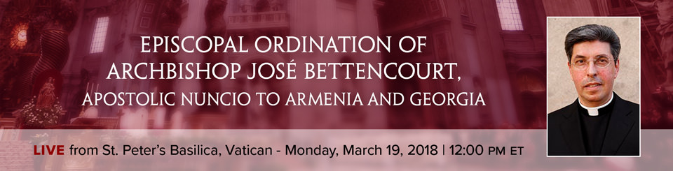Episcopal Ordination of Archbishop José Bettencourt, Apostolic Nuncio to Armenia and Georgia