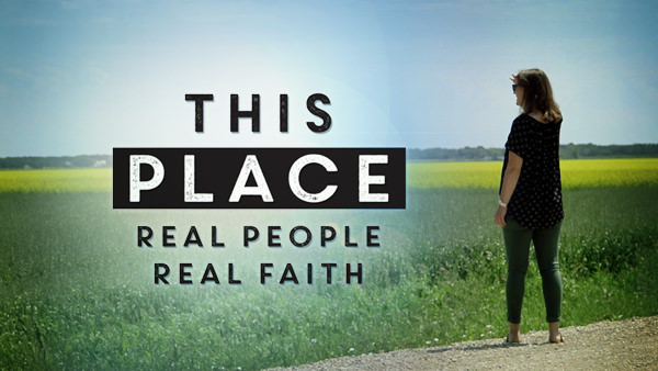 THIS PLACE: REAL PEOPLE, REAL FAITH