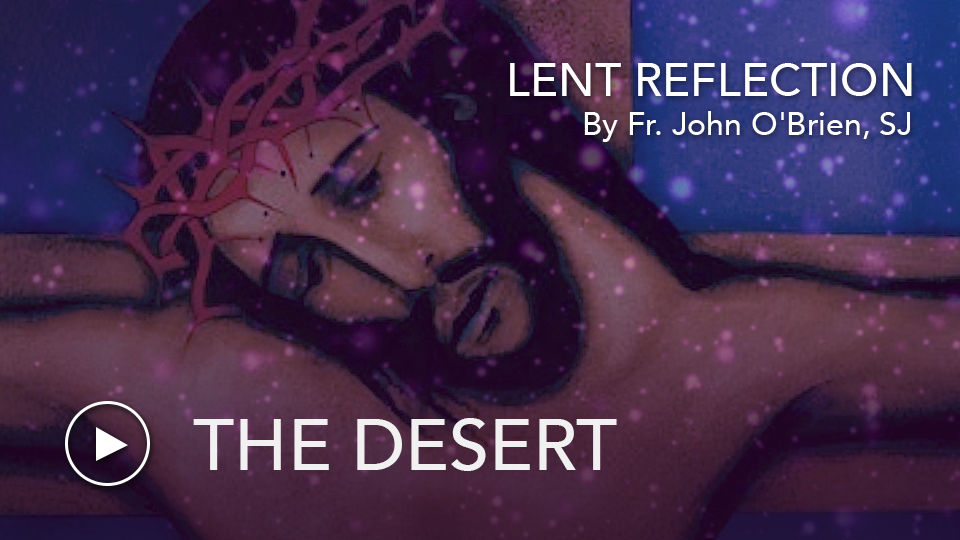 Lenten Reflection: The DesertFr. John O'Brien, SJ reflects on how Lent is time for re-centering ourselves.