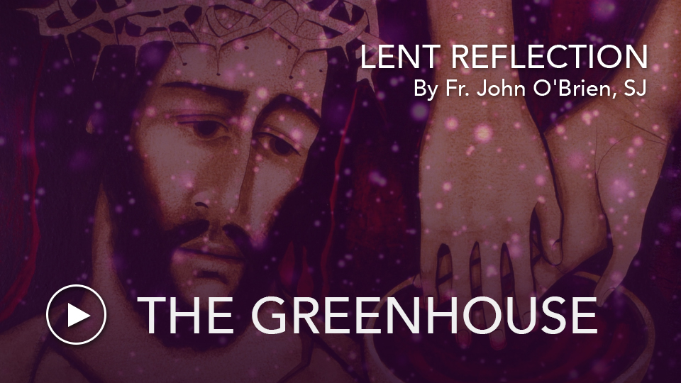 The GreenhouseFr. John O'Brien, SJ reflects on how Lent is a time for weeding and planting in our lives.