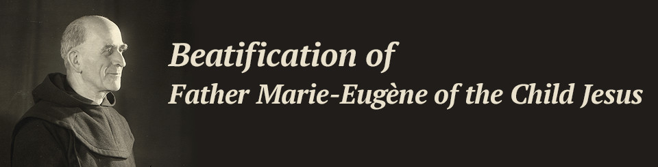 Beatification of Father Marie-Eugène of the Child Jesus