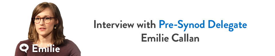 Emilie: Feature Interview with Pre-Synod Delegate Emilie Callan