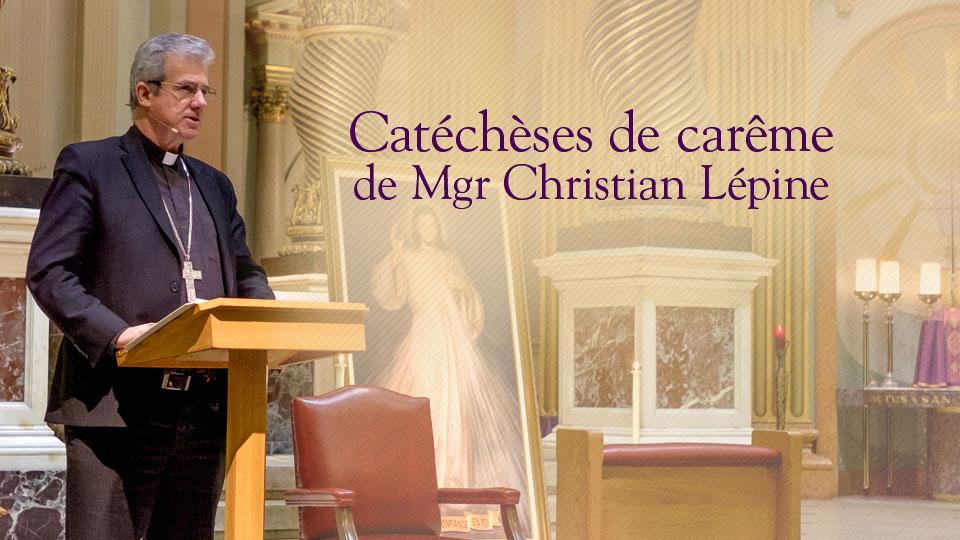 Catéchèses de carême de Mgr Christian Lépine