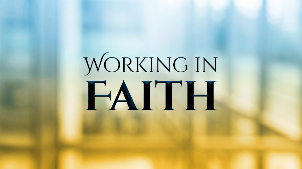 WORKING IN FAITH